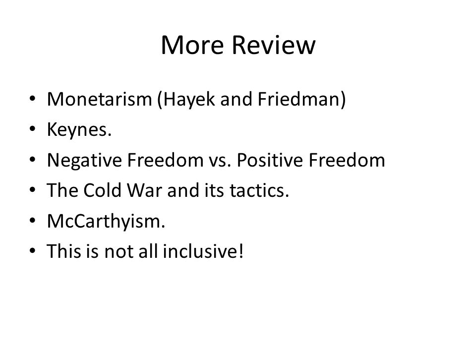 More Review Monetarism (Hayek and Friedman) Keynes.