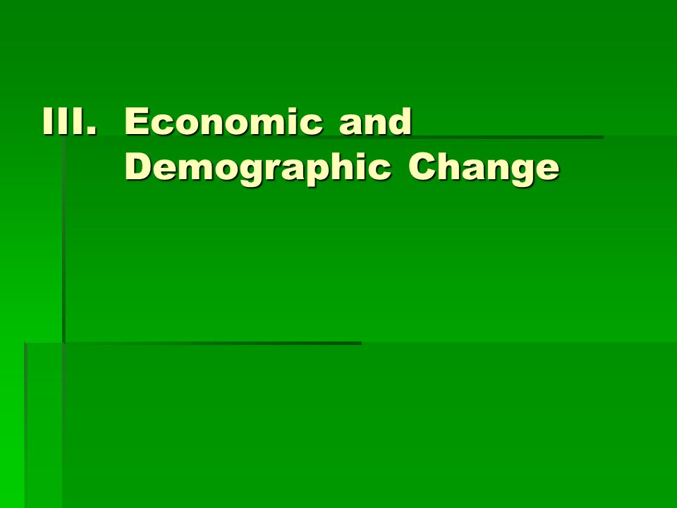 III.Economic and Demographic Change