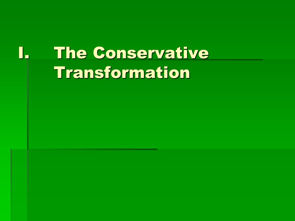 I.The Conservative Transformation