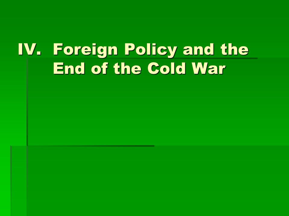 IV.Foreign Policy and the End of the Cold War