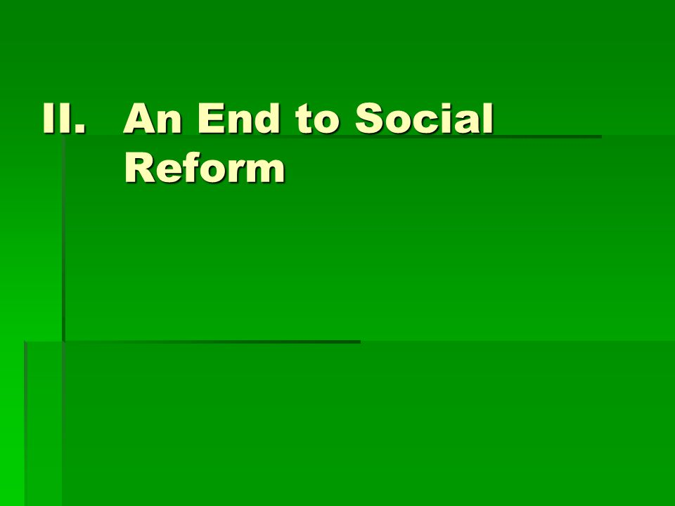 II.An End to Social Reform