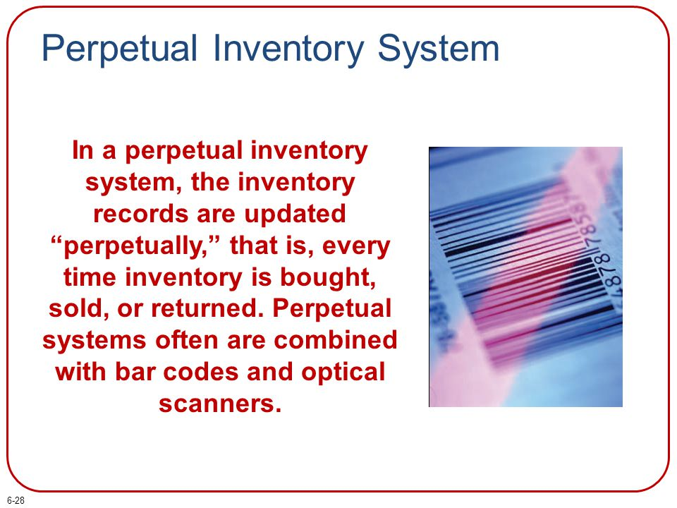 Perpetual Inventory System In a perpetual inventory system, the inventory records are updated perpetually, that is, every time inventory is bought, sold, or returned.