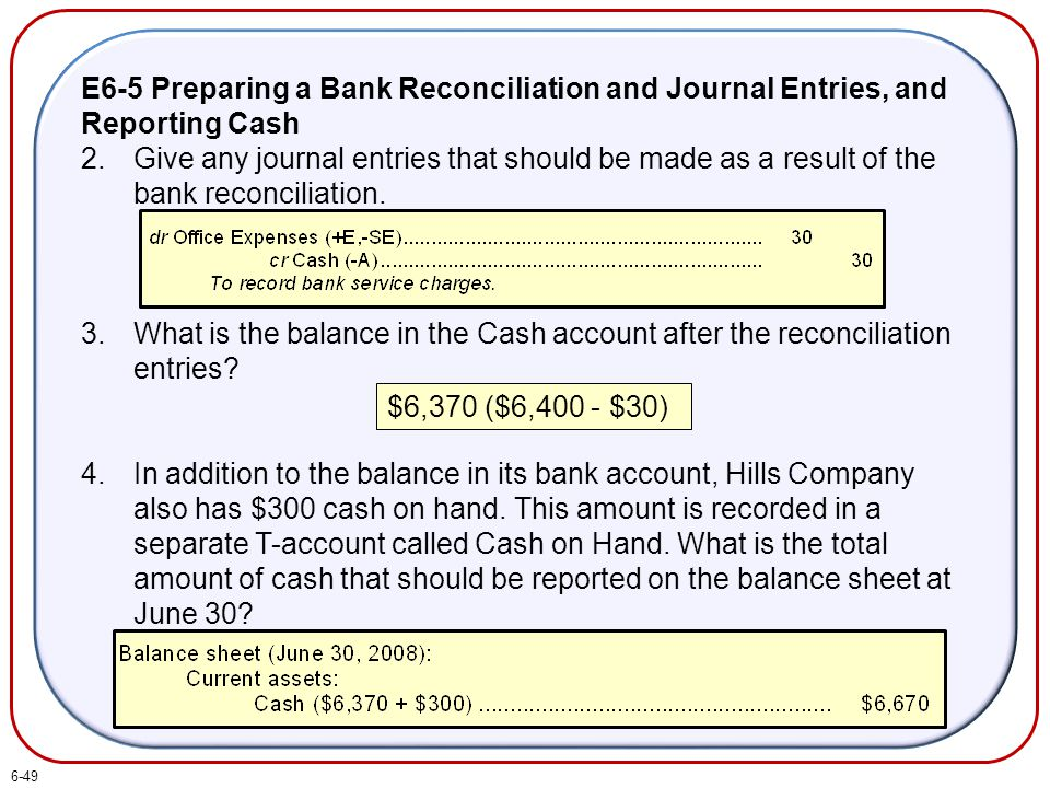 E6-5 Preparing a Bank Reconciliation and Journal Entries, and Reporting Cash 2.Give any journal entries that should be made as a result of the bank re