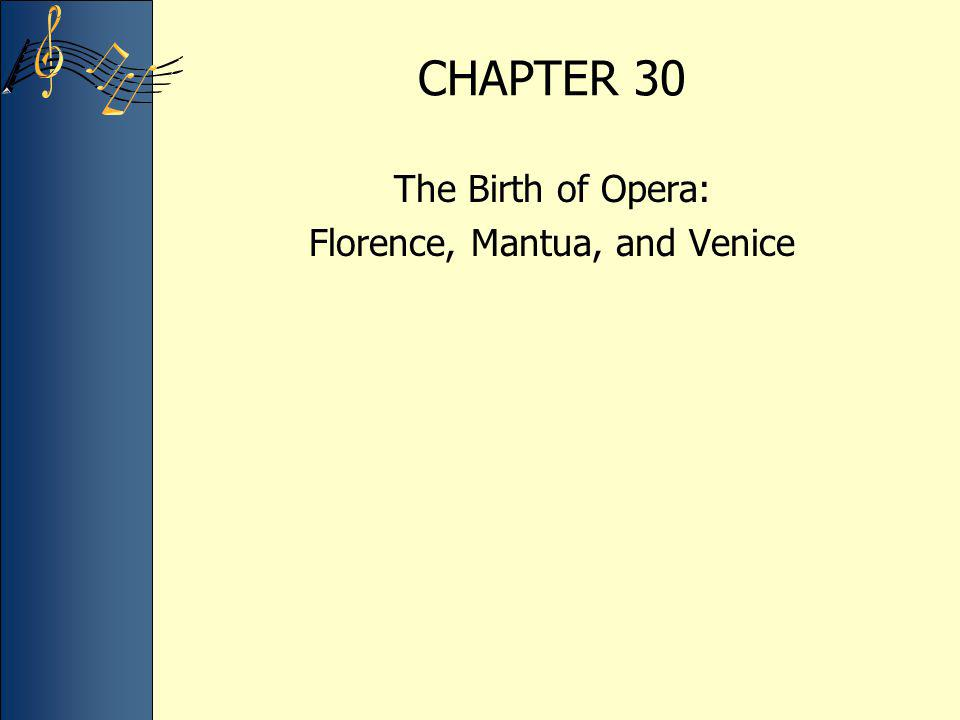 CHAPTER 30 The Birth of Opera: Florence, Mantua, and Venice