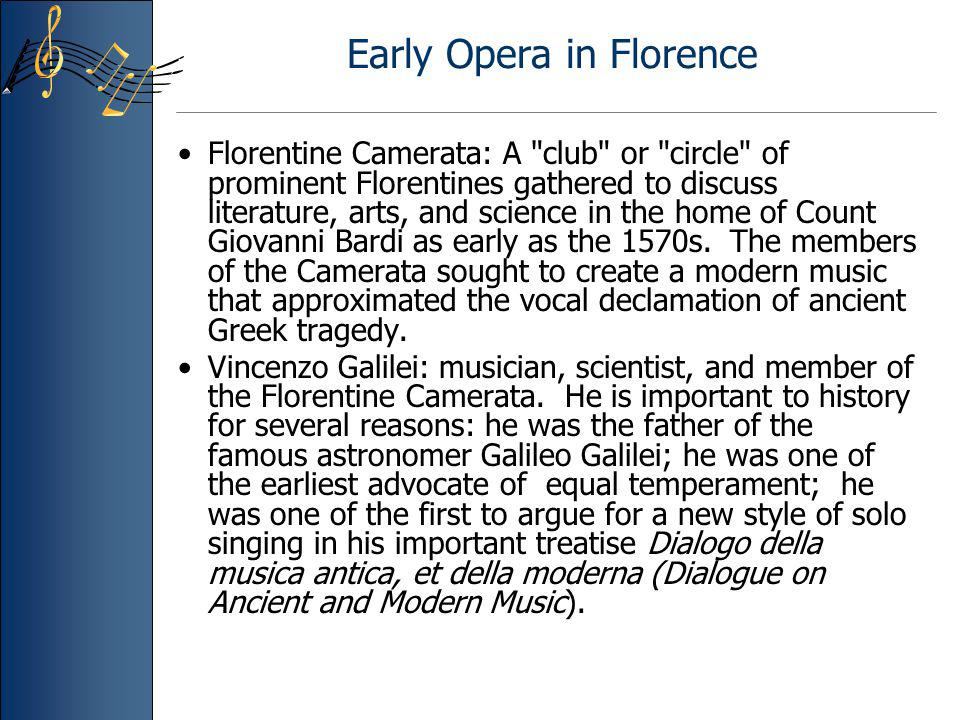 Early Opera in Florence Florentine Camerata: A