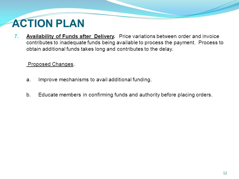 ACTION PLAN 12 7. Availability of Funds after Delivery.