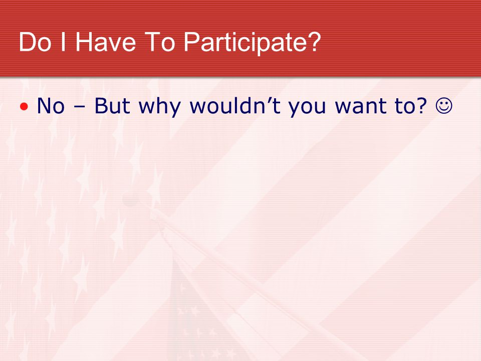 Do I Have To Participate? No – But why wouldn't you want to?