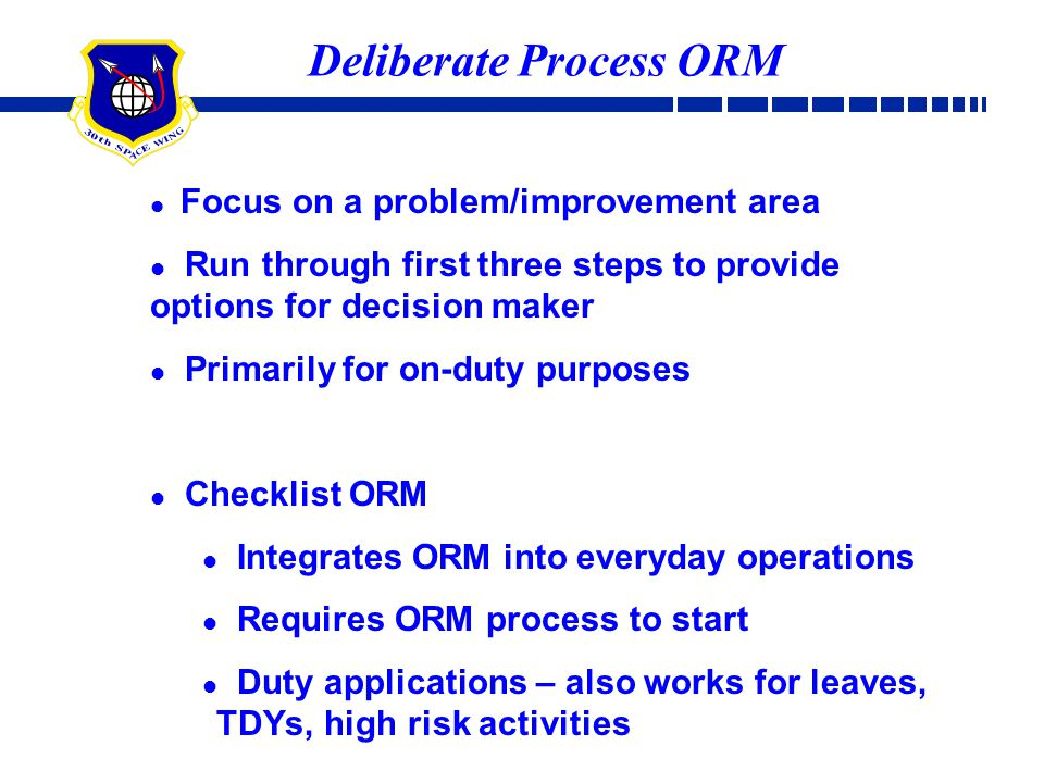 Focus on a problem/improvement area Run through first three steps to provide options for decision maker Primarily for on-duty purposes Checklist ORM I