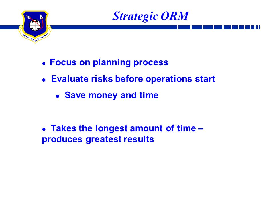 Focus on planning process Evaluate risks before operations start Save money and time Takes the longest amount of time – produces greatest results Stra