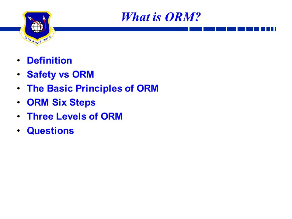 What is ORM? Definition Safety vs ORM The Basic Principles of ORM ORM Six Steps Three Levels of ORM Questions