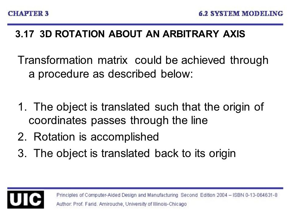 3.17 3D ROTATION ABOUT AN ARBITRARY AXIS Transformation matrix could be achieved through a procedure as described below: 1.