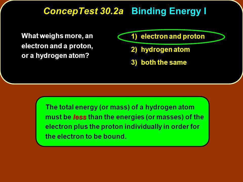 What weighs more, an electron and a proton, or a hydrogen atom.