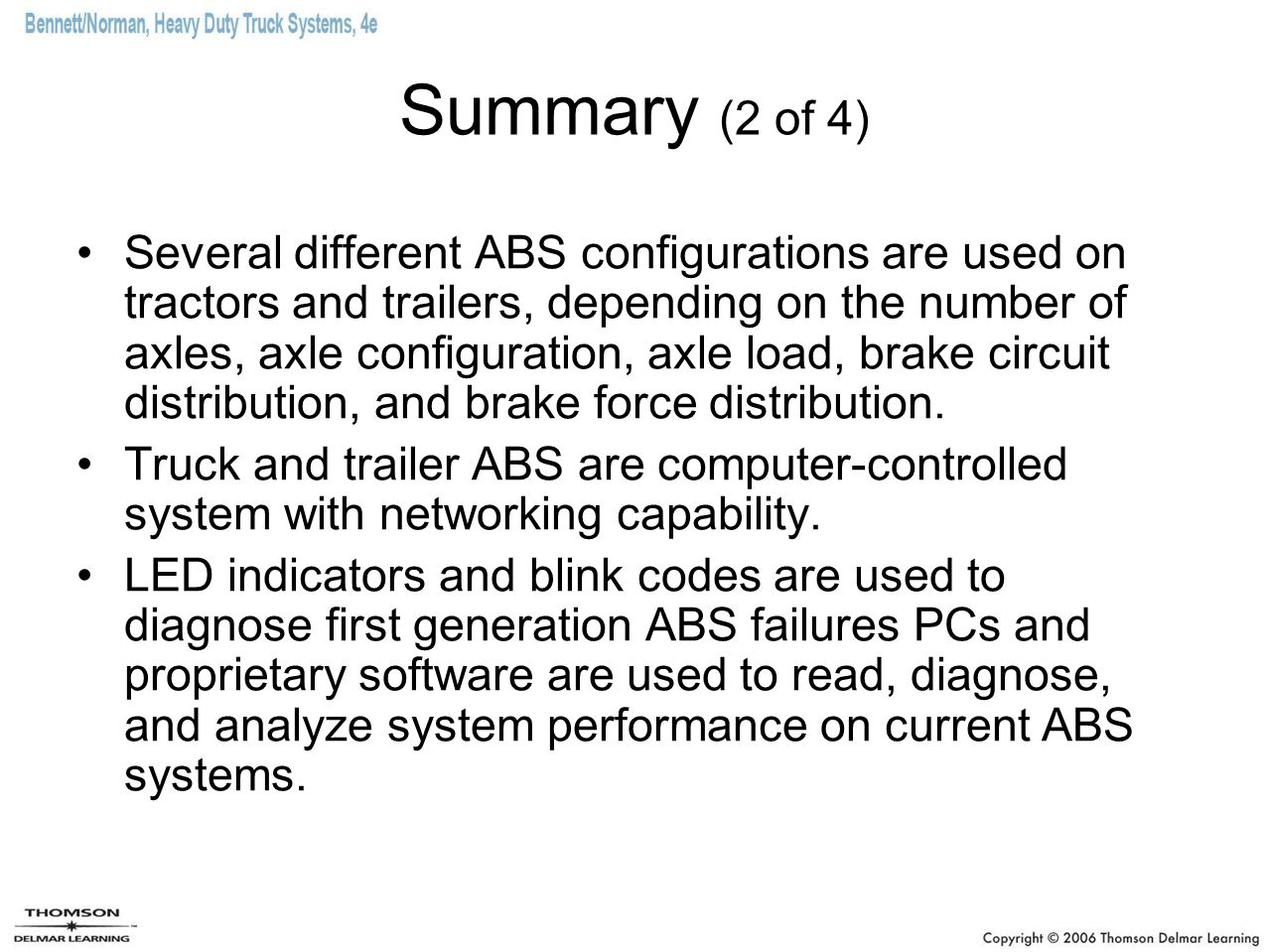 Summary (2 of 4) Several different ABS configurations are used on tractors and trailers, depending on the number of axles, axle configuration, axle lo
