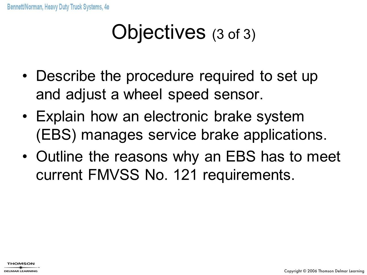 Objectives (3 of 3) Describe the procedure required to set up and adjust a wheel speed sensor. Explain how an electronic brake system (EBS) manages se