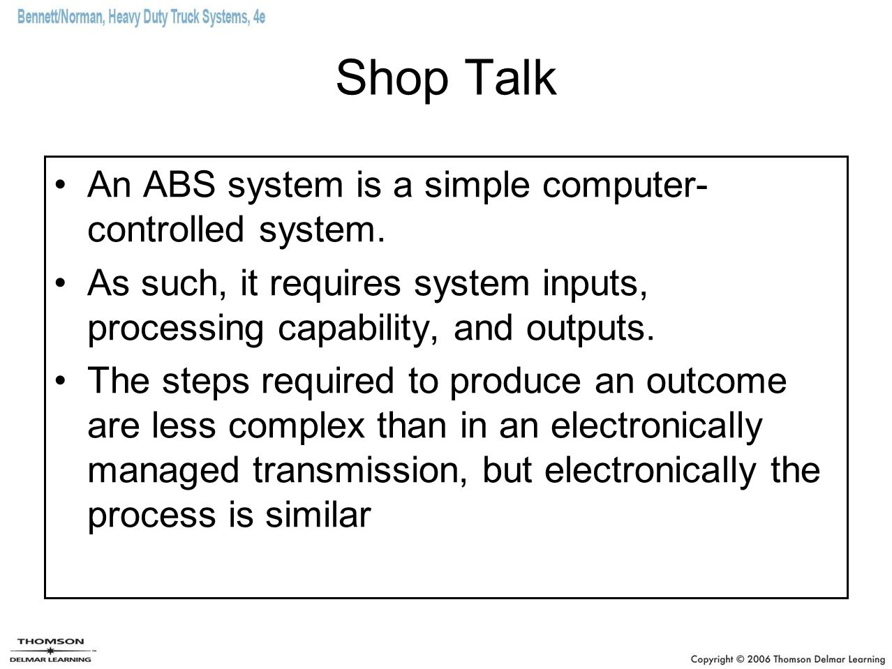 Shop Talk An ABS system is a simple computer- controlled system. As such, it requires system inputs, processing capability, and outputs. The steps req