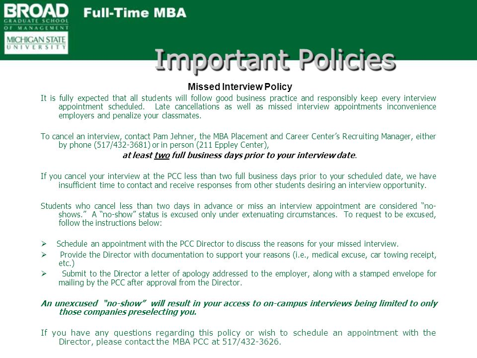 Important Policies Missed Interview Policy It is fully expected that all students will follow good business practice and responsibly keep every interview appointment scheduled.