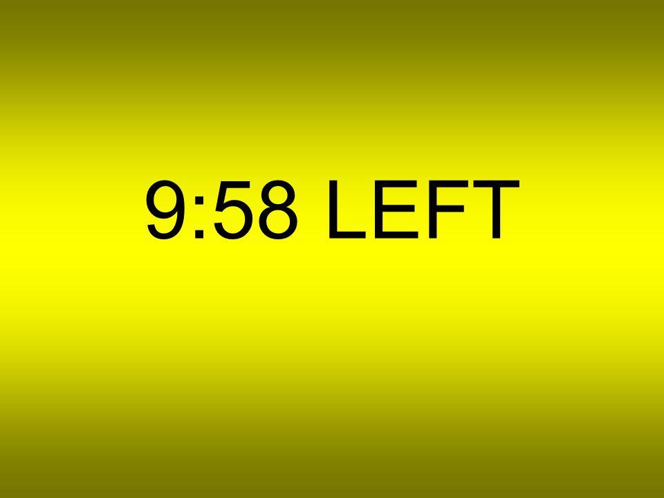 9:59 LEFT