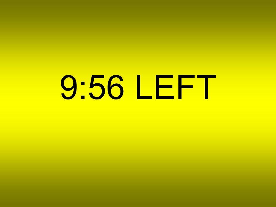 9:57 LEFT