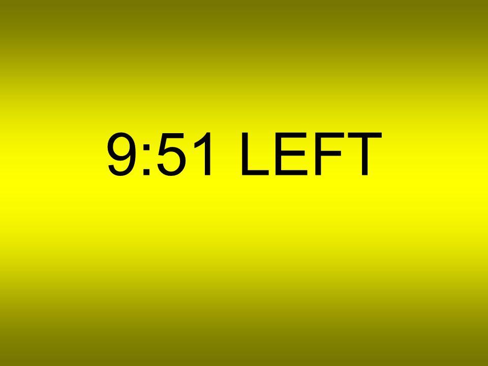 9:52 LEFT
