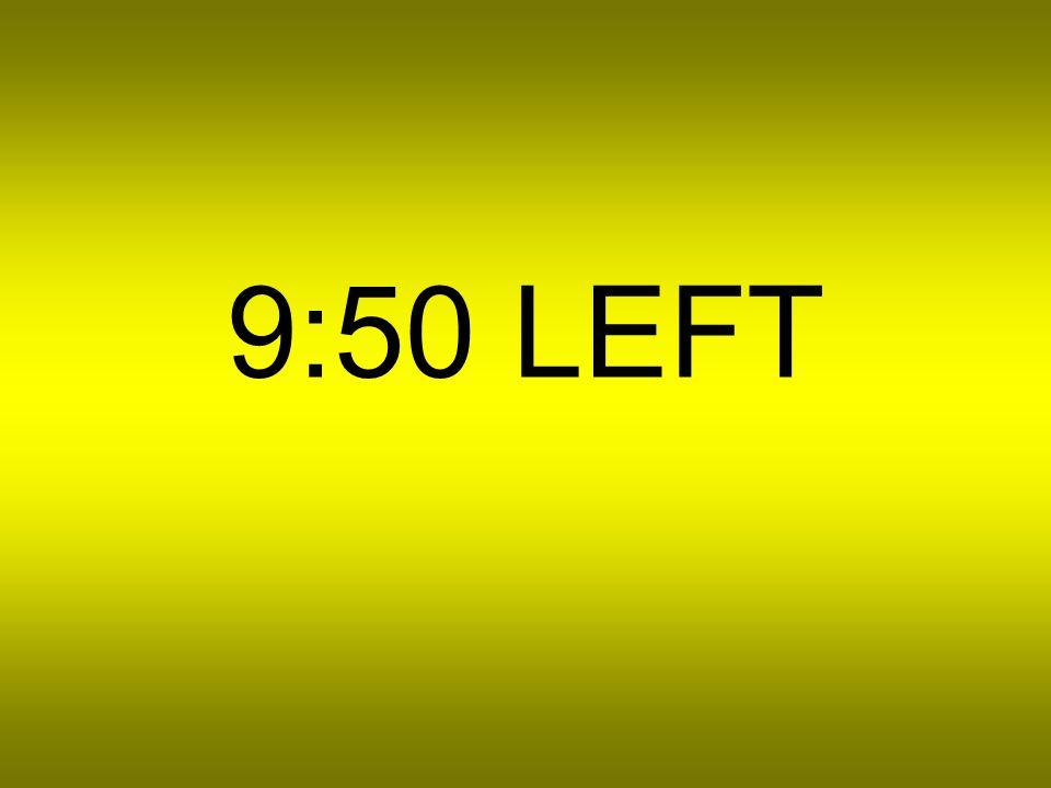 9:51 LEFT