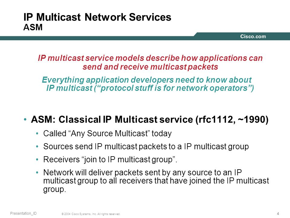 444 © 2004 Cisco Systems, Inc. All rights reserved. Presentation_ID IP Multicast Network Services ASM IP multicast service models describe how applica