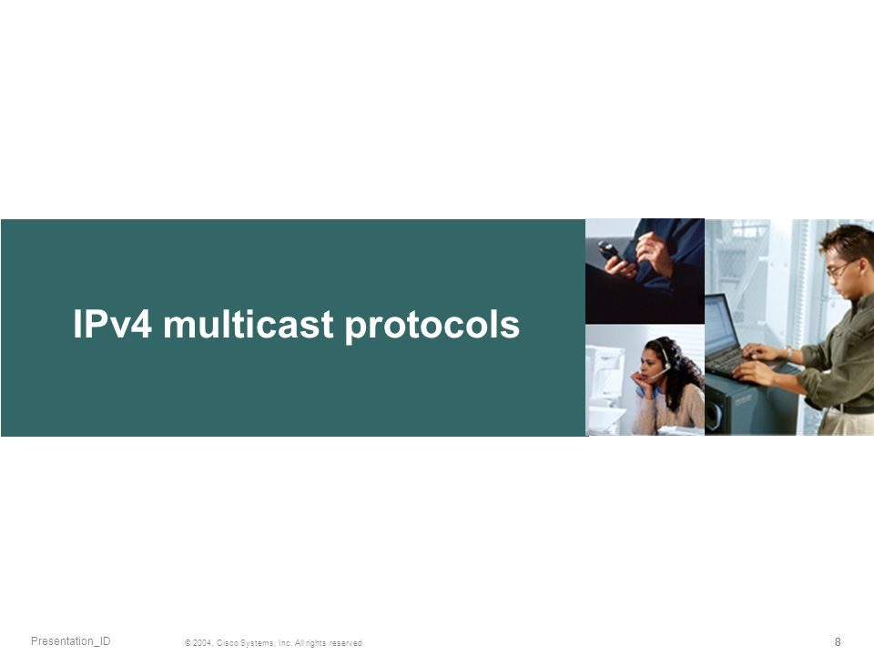 IPv4 multicast protocols 888 © 2004, Cisco Systems, Inc. All rights reserved. Presentation_ID