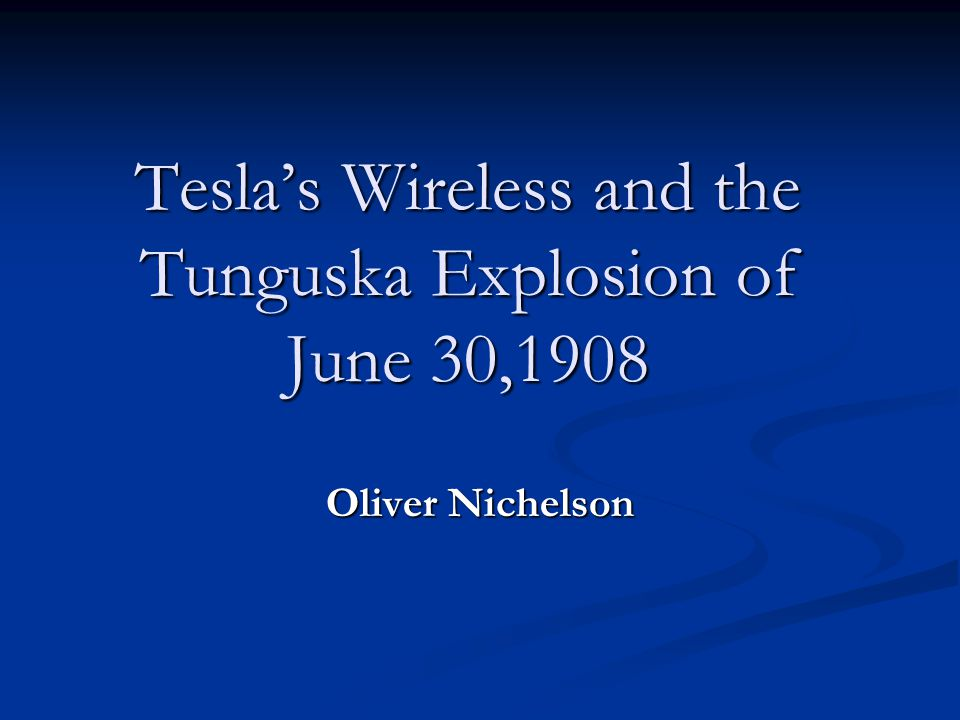 Tesla's Wireless and the Tunguska Explosion of June 30,1908 Oliver Nichelson