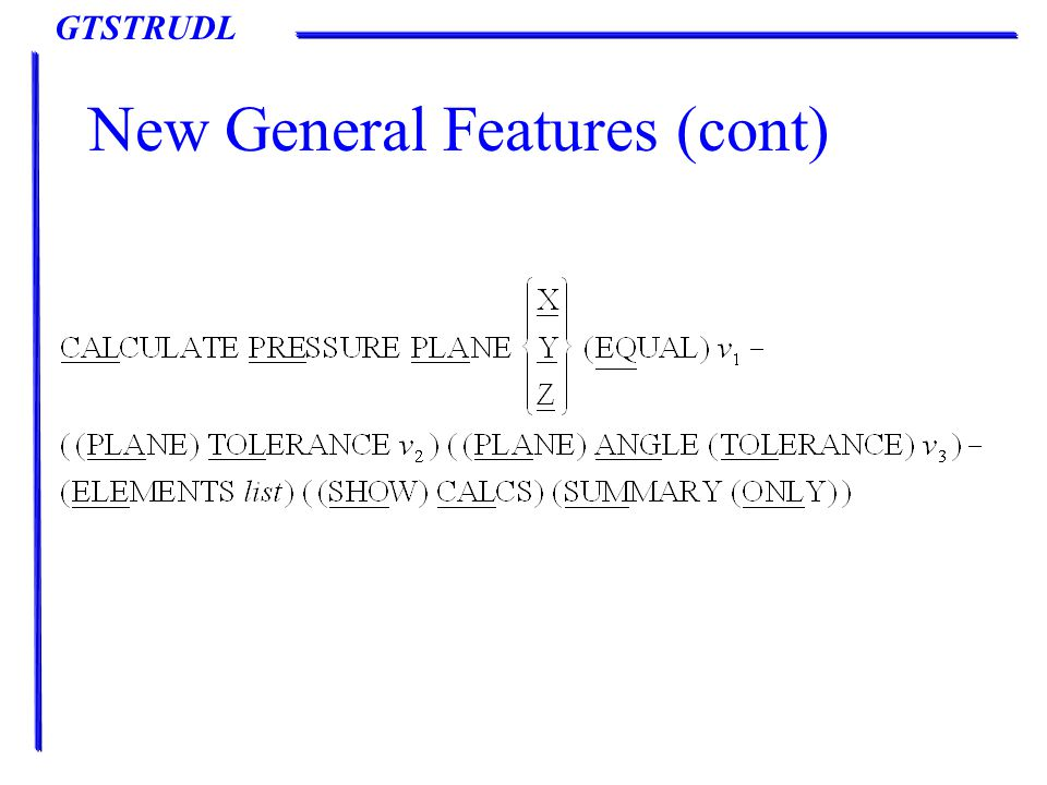 GTSTRUDL New General Features (cont)