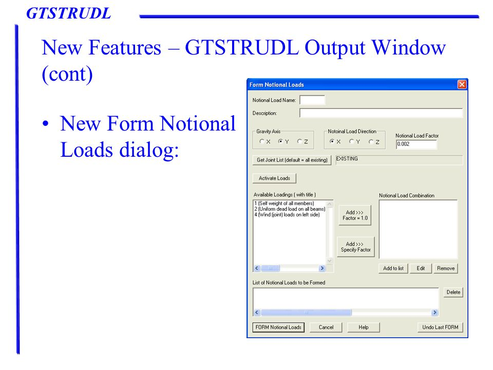 GTSTRUDL New Features – GTSTRUDL Output Window (cont) New Form Notional Loads dialog:
