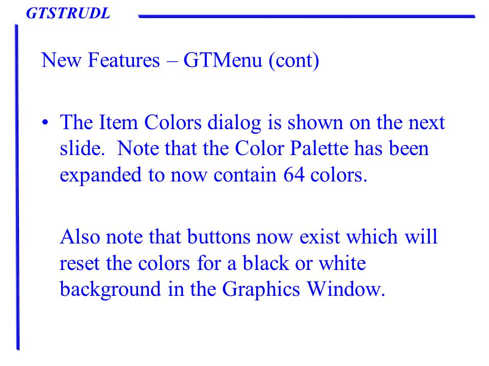 GTSTRUDL New Features – GTMenu (cont) The Item Colors dialog is shown on the next slide.