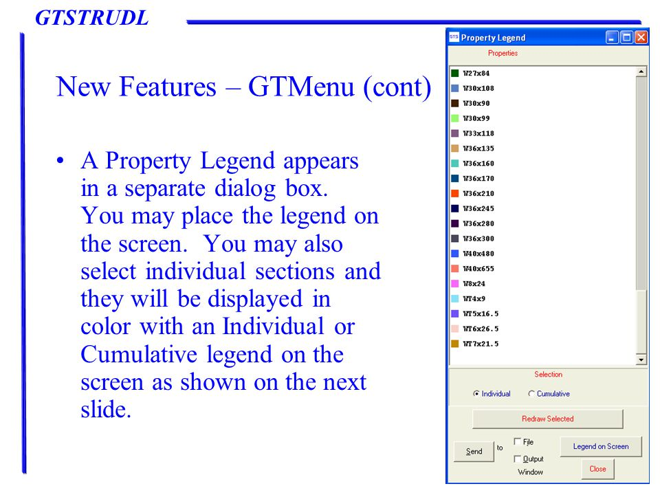 GTSTRUDL New Features – GTMenu (cont) A Property Legend appears in a separate dialog box.