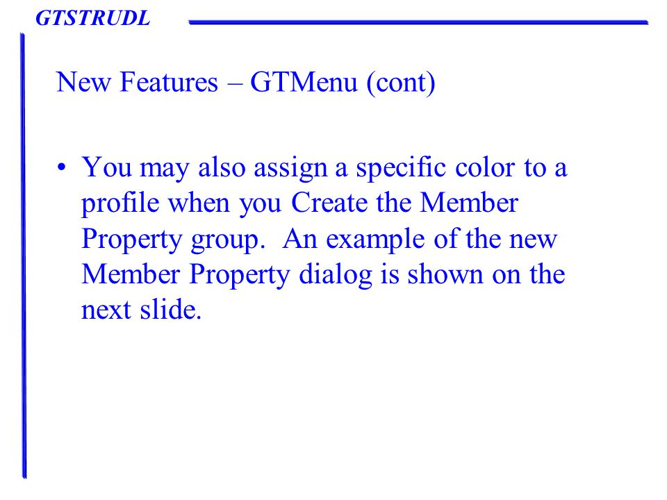 GTSTRUDL New Features – GTMenu (cont) You may also assign a specific color to a profile when you Create the Member Property group.
