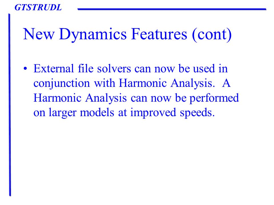 GTSTRUDL New Features – GTSTRUDL Output Window (cont) The new Algebraic (ALG) Modal Combination method has been added to the Compute Dynamic and List Dynamic dialogs as shown on the next slide.