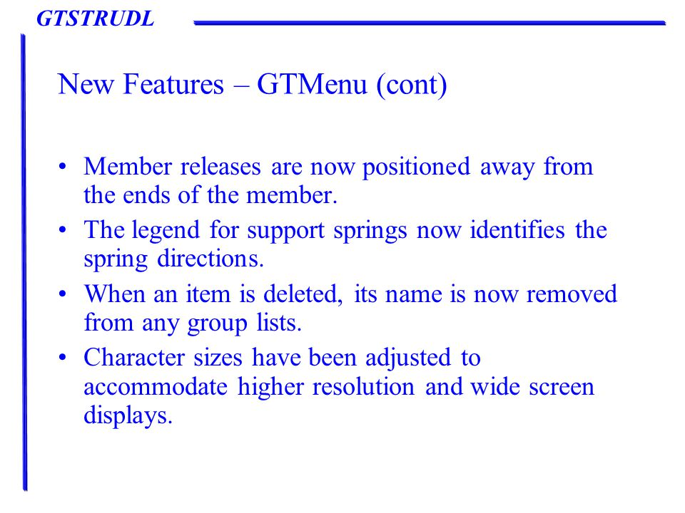 GTSTRUDL New Features – GTMenu (cont) Member releases are now positioned away from the ends of the member.