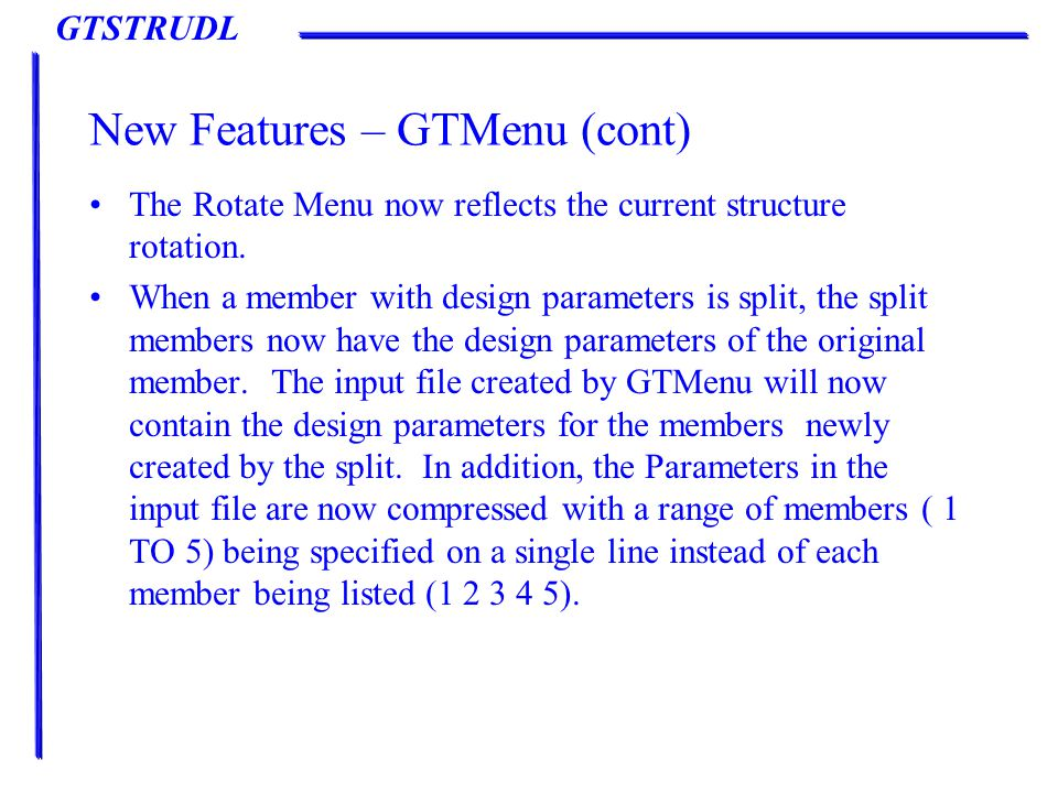 GTSTRUDL New Features – GTMenu (cont) The Rotate Menu now reflects the current structure rotation.