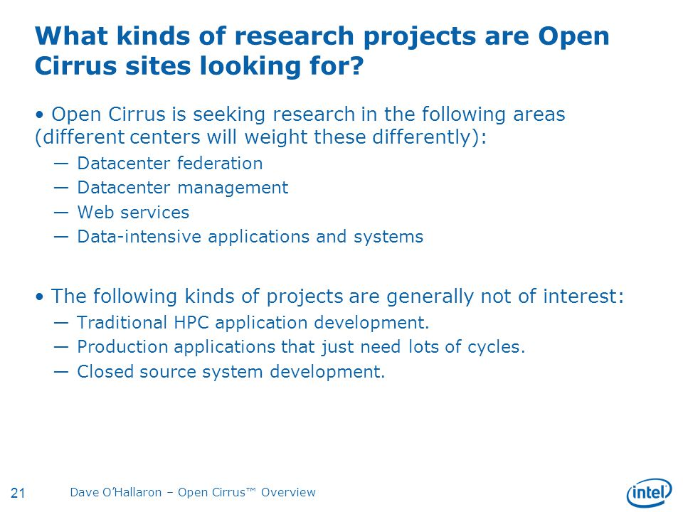 21 Dave O'Hallaron – Open Cirrus™ Overview What kinds of research projects are Open Cirrus sites looking for.