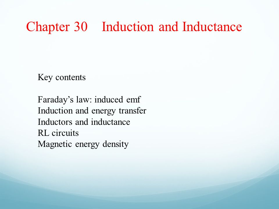 Chapter 30 Induction and Inductance Key contents Faraday's law: induced emf Induction and energy transfer Inductors and inductance RL circuits Magneti