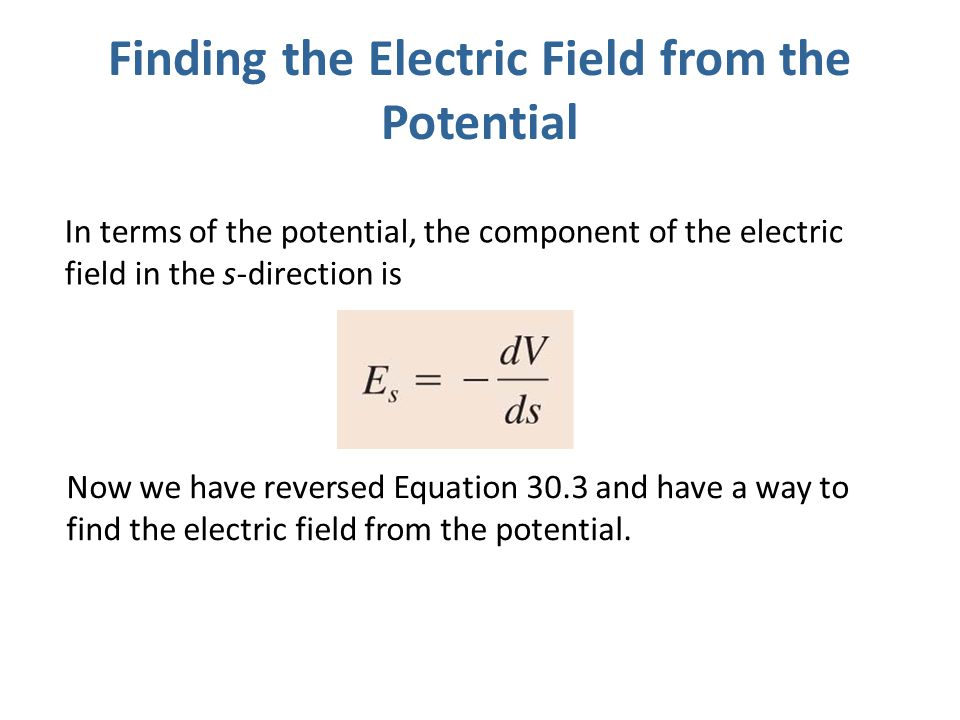 Finding the Electric Field from the Potential In terms of the potential, the component of the electric field in the s-direction is Now we have reverse