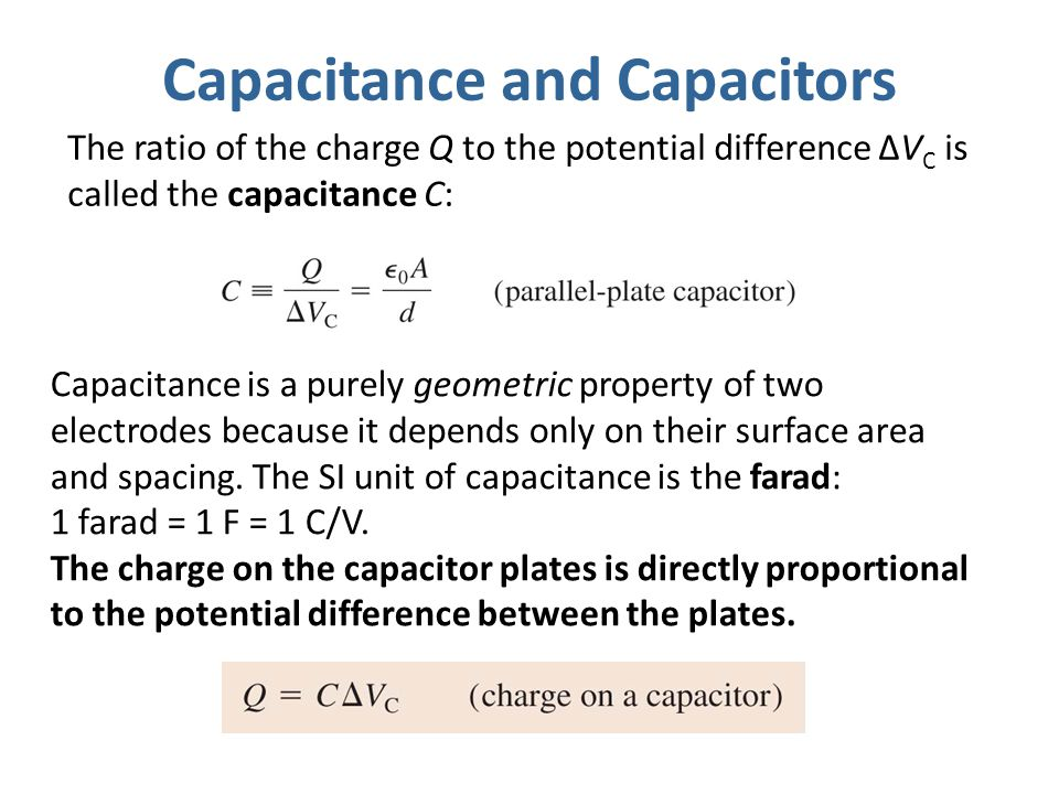 Capacitance and Capacitors The ratio of the charge Q to the potential difference ΔV C is called the capacitance C: Capacitance is a purely geometric p
