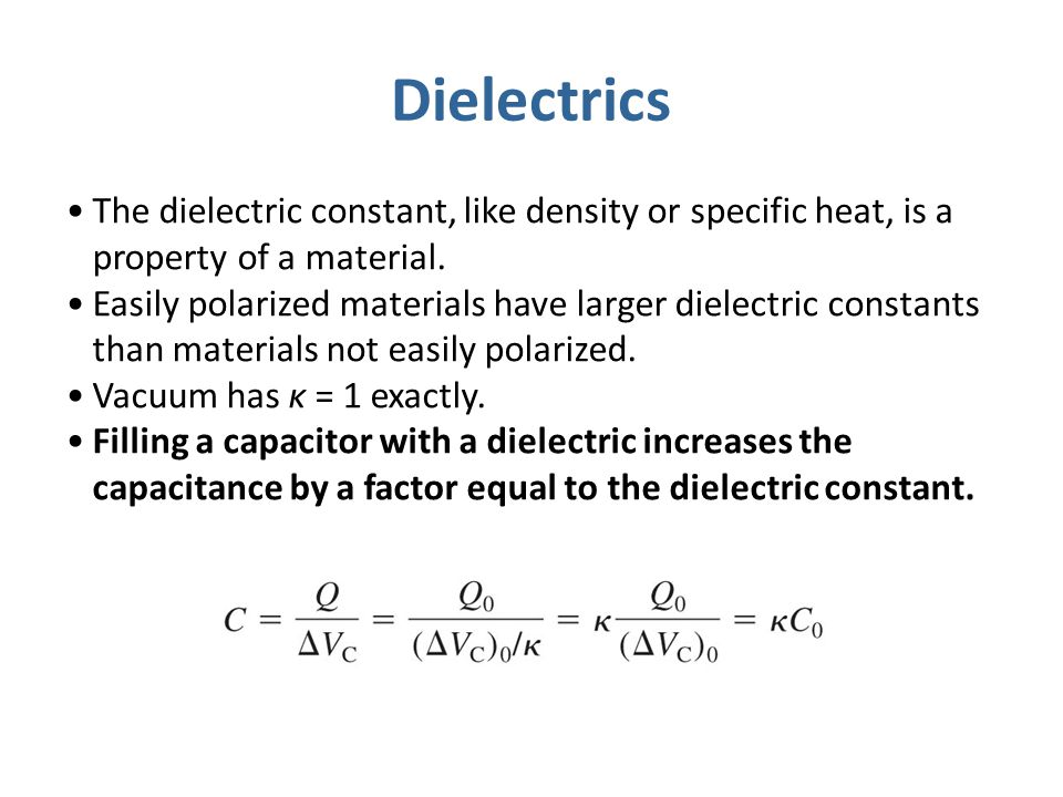 Dielectrics The dielectric constant, like density or specific heat, is a property of a material. Easily polarized materials have larger dielectric con