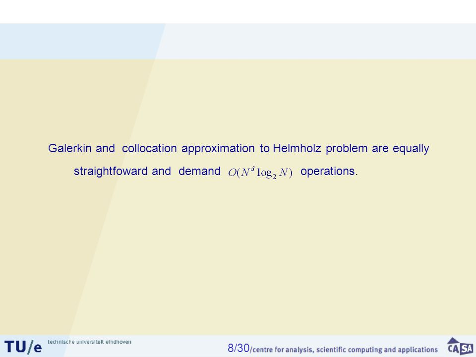 Galerkin and collocation approximation to Helmholz problem are equally straightfoward and demand operations.