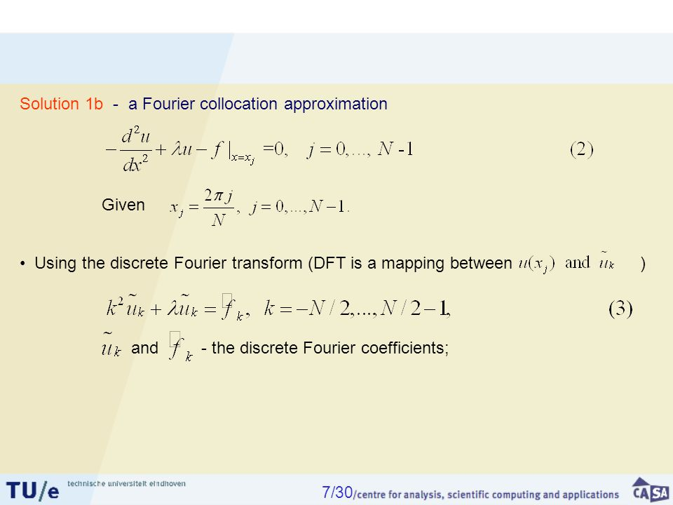 and - the discrete Fourier coefficients; Solution 1b - a Fourier collocation approximation Using the discrete Fourier transform (DFT is a mapping between ) Given 7/30