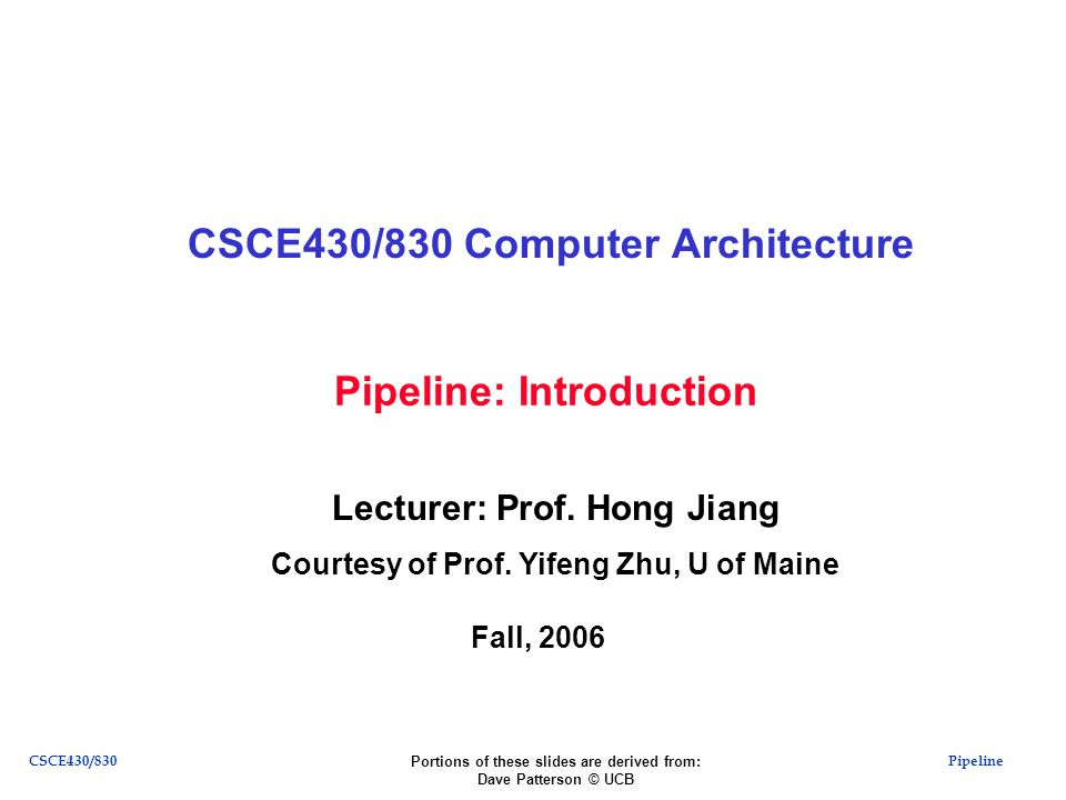 PipelineCSCE430/830 Pipeline: Introduction CSCE430/830 Computer Architecture Lecturer: Prof.