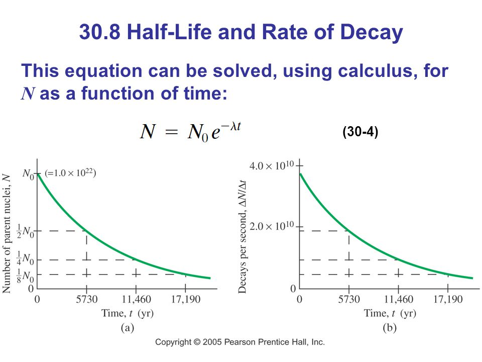 30.8 Half-Life and Rate of Decay This equation can be solved, using calculus, for N as a function of time: (30-4)