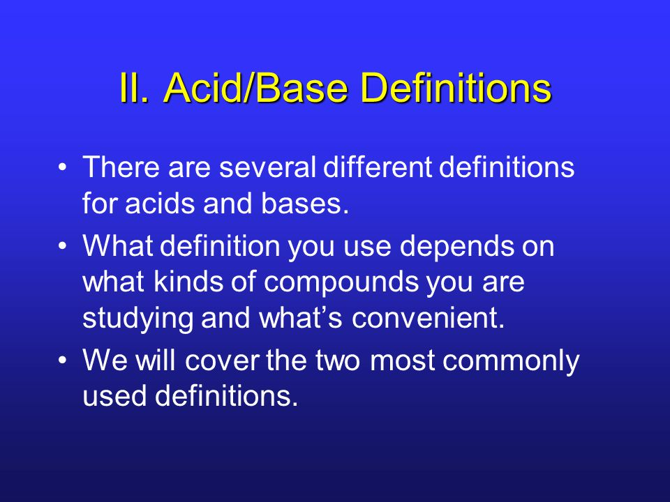 II.Acid/Base Definitions There are several different definitions for acids and bases.