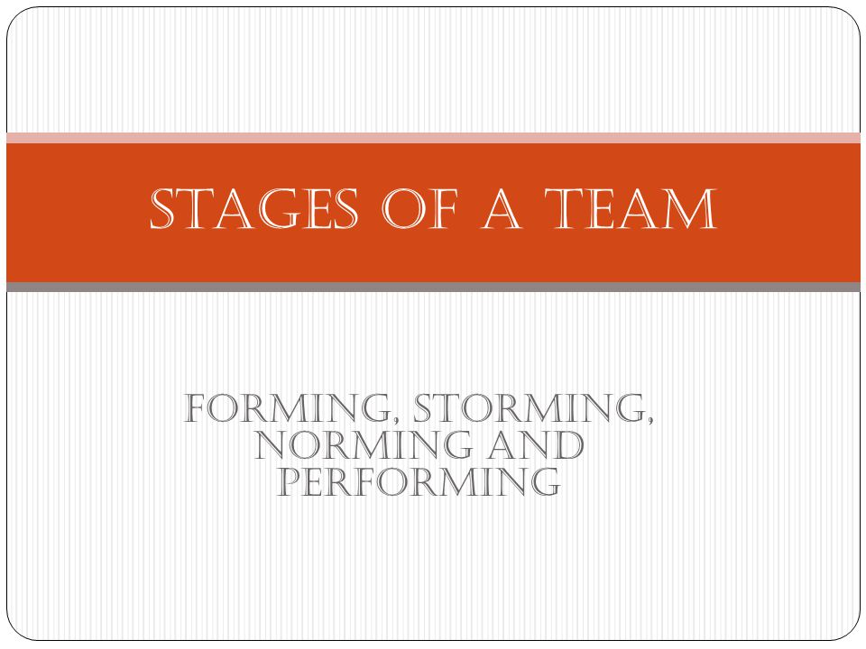Forming, storming, norming and Performing Stages of a team