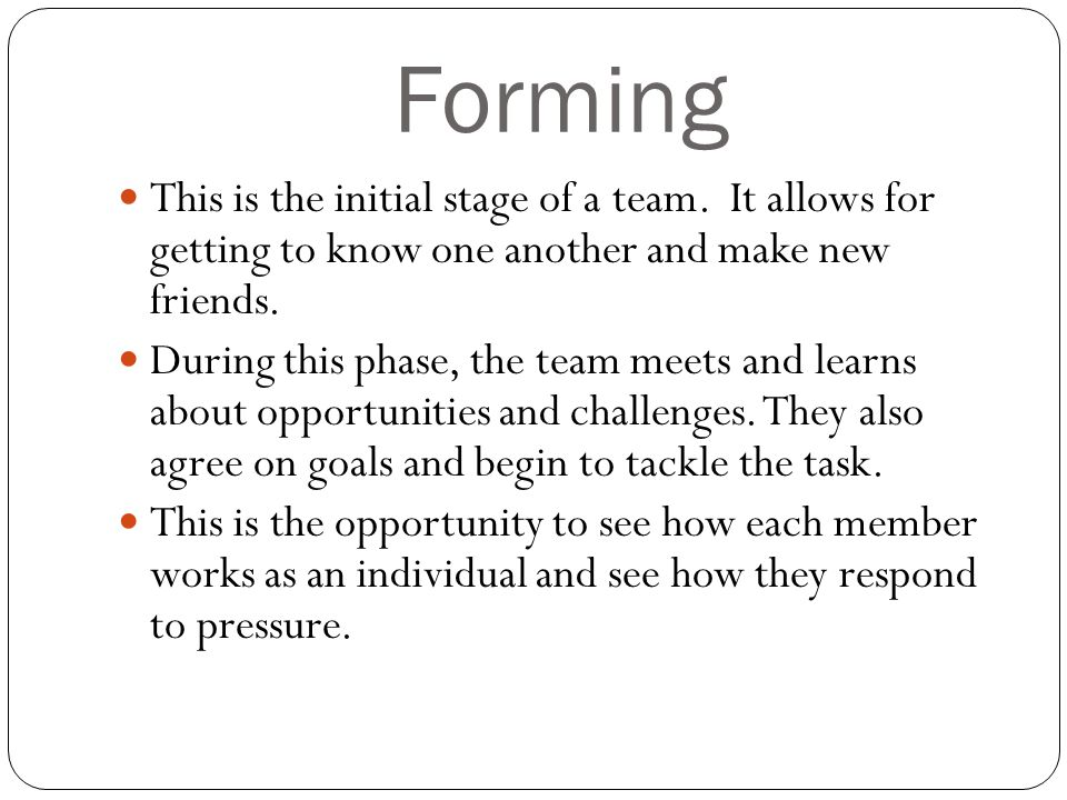 Forming This is the initial stage of a team.