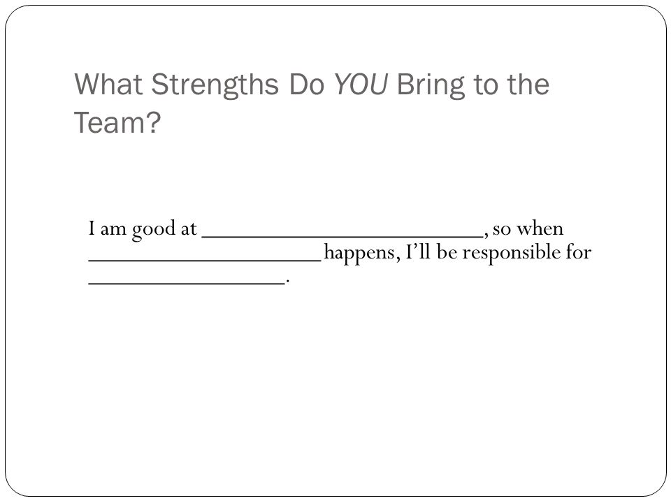 What Strengths Do YOU Bring to the Team.