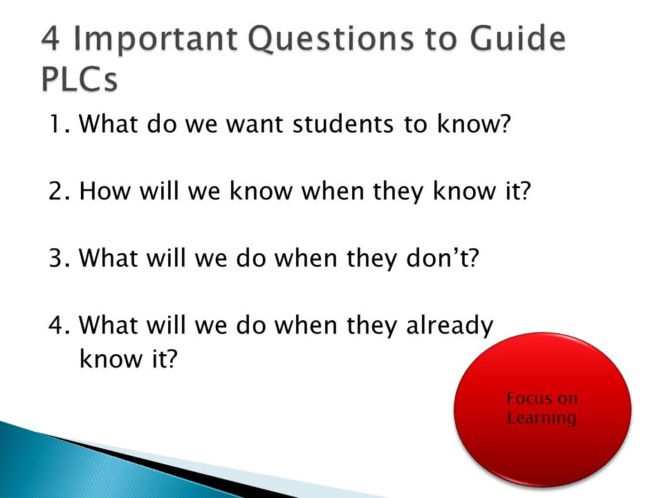 1.What do we want students to know. 2. How will we know when they know it.