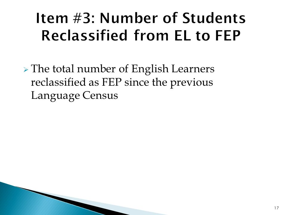 17  The total number of English Learners reclassified as FEP since the previous Language Census